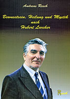 Bewusstsein, Heilung Und Mystik nach Huber Larcher